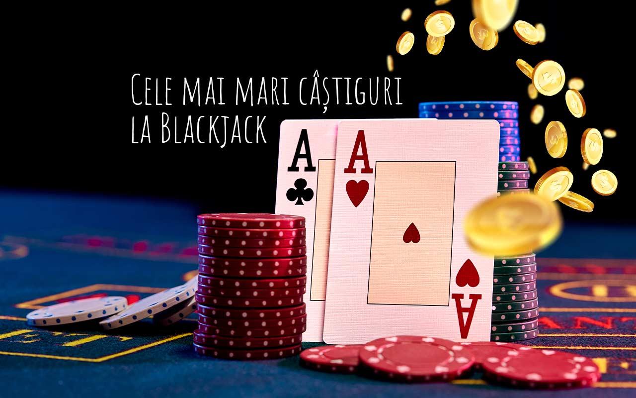 cele mai mari câștiguri la Blackjack